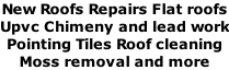 New Roofs Repairs Flat roofs Upvc Chimeny and lead work Pointing Tiles Roof cleaning  Moss removal and more
